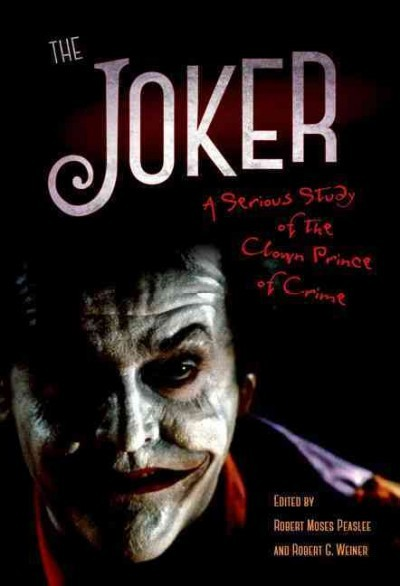 The Joker : a serious study of The Clown Prince of Crime /...