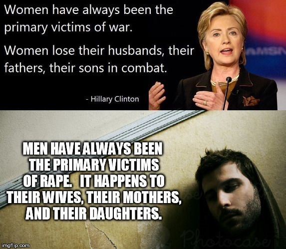 "If You Applied Hillary Clinton's ""Logic"" On The Real Victims Of War To Rape"