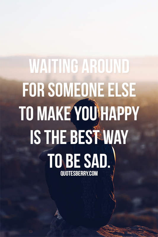 ... someone else to make you happy... QuotesBerry: Tumblr Quotes Blog