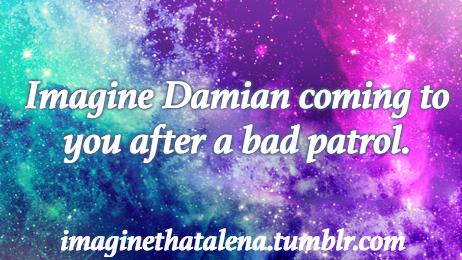 Imagine That — #16: Batsis!Reader x Damian Wayne