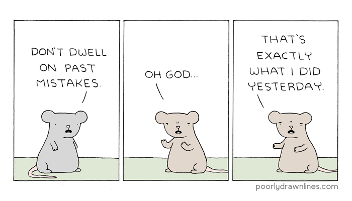 "pdlcomics: ""Dwell "" Don't dwell on past mistakes."