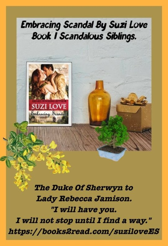 """Duke of Sherwyn to Lady Rebecca Jamison. """"So you're not immune to thoughts of soon becoming my lover?"""" Embracing Scandal By Suzi Love.  #HistoricalRomance  https://books2read.com/suziloveES"""
