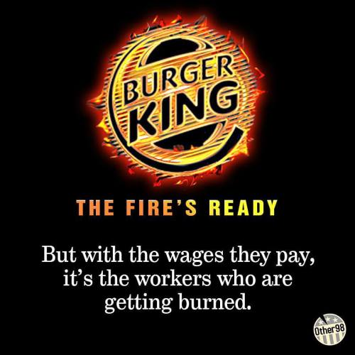 youngprogressivevoices:  Raise the minimum wage!  A big thank you to the Other 98% political page for sharing.  Yes! #burger king#fastfood #7.25 an hour #work