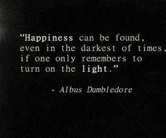 happiness darkest of times turn on the light encouragement recovery Albus Dumbledore Harry Potter I posted this before