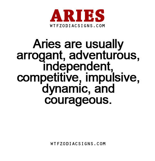 Aries are usually arrogant, adventurous,    - WTF Zodiac Signs