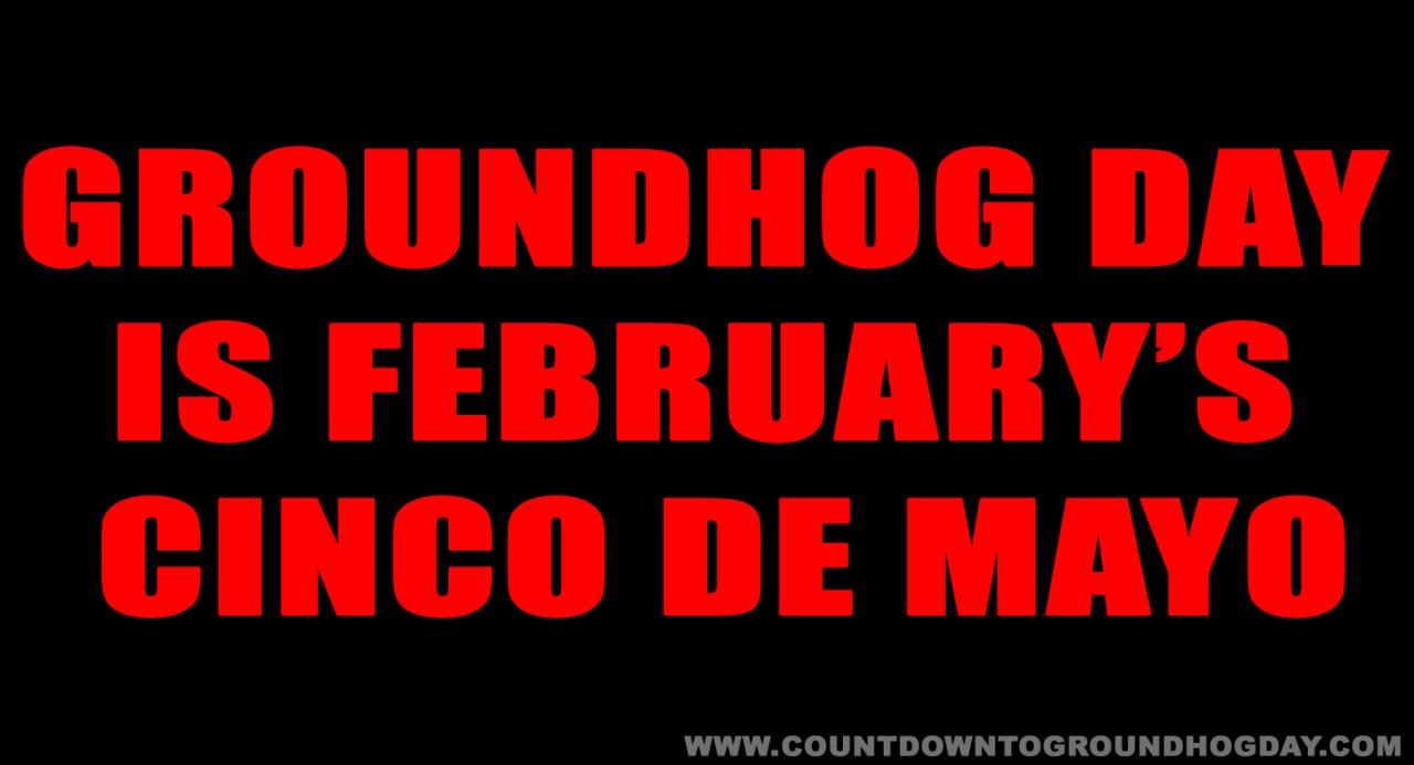 Groundhog Day is February's Cinco De Mayo
