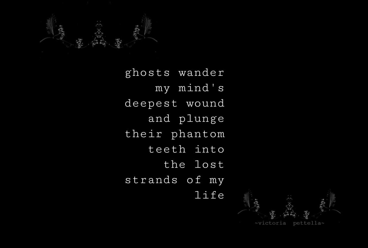 ghosts wander~victoria pettella #victoria pettella#wounds#haunted
