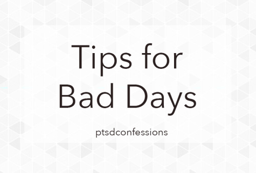ptsdconfessions: Clean your room - or at least your desk/bed/floor. It will help your head to feel clear too.  Open your curtains & windows - fresh air and natural light can do wonders in my experience. Plus, it helps regulate your sleep, appetite, and mood.  Take a shower or have a bath - especially important if you haven't had one in a while. This will help you feel refreshed.  Put on clean clothes - and put the clothes you were wearing in the wash.  If you tend to spend all your time in your room, get out of it for a bit - do something in the kitchen or lounge, or go for a walk (even if it's just around the block)  Stretch - there are plenty of stretching and yoga videos on you tube. Look some up and give them a go.  Drink a glass of water - and keep one near you too. I'm sure you already know this, but staying hydrated is important.  Get the hard/important tasks out of the way while you have the energy - when we have mental illness, running out of energy early in the day is very normal. Try to get all the most important things done first.  Have some comfort food, but make sure you eat healthy too - it's alright to eat something you like, but have some fruit and vegetables too. If you don't like plain fruit, consider making a smoothie instead.  Set some goals - it doesn't matter how small or big they are (eg. have 3 meals today, go for a walk in the afternoon), whether they are daily or weekly, but achieving goals can make you feel as though you have accomplished something.  And finally, remember that it is okay to have bad days - bad days don't mean you've lost all progress in your recovery, and they don't make you worthless or a bad person. Don't give up just because you've had a bad day/week/etc. It's okay to have days that don't go so great. Stay strong xx