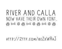 Watch out, world. I have discovered iFont Maker. Consider yourself warned.You can download River and Calla's font here: http://2ttf.com/bcZxWRhJ