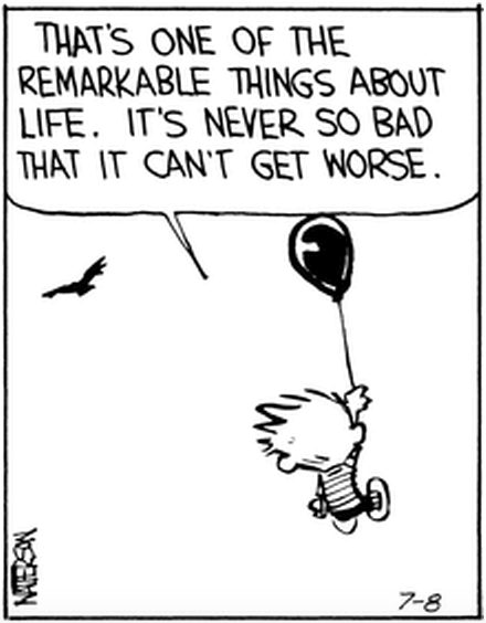 calvin and hobbes HASN& 039;T BEEN A GREAT DAY TUMBLR HASN& 039;T BEEN A GREAT SIX MONTHS TRYING TO STAY POSITIVE WE& 039;LL SEE HOW THAT GOES