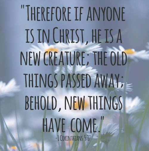 1 Corinthians 5:17 scripture Christ NEW CREATURE passed away new things future