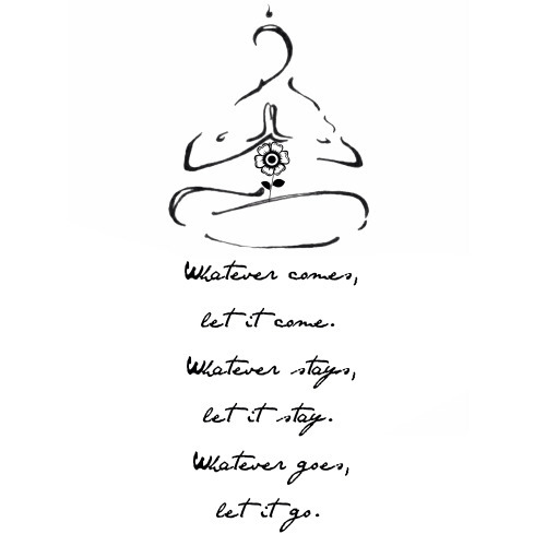 Whatever comes, let it come. Whatever stays, let it stay. Whatever goes, let it go. - Quotes