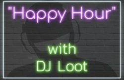 Welcome to HAPPY HOUR WITH DJ LOOT
