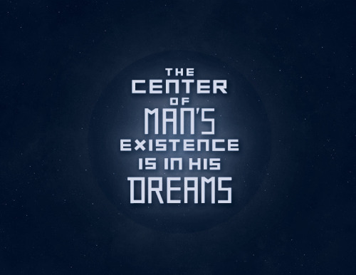 The Center of Man's Existence is in his Dreams (by shelby_bonilla)
