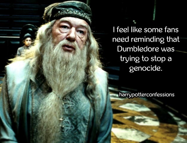 I feel like some fans need reminding that Dumbledore was trying to stop a genocide. #harrypotterconfessions#albus dumbledore#genocide