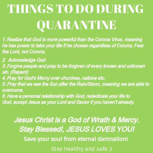 IMPORTANT MESSAGE TO ALL! GET RIGHT WITH GOD. MANY BELIEVE THE CORONA VIRUS IS GOD PASSING JUDGEMENT!!! #CORONAVIRUS#fearNOT #JESUSISCOMINGSOON! #LOVE#OBEDIENCE#everyday carry#DISCIPLINE#ETERNAL LIFE#HEALTH#SAFETY#PRAYER#pray#WRATH#MERCY#JUDGEMENT#ACKNOWLEDGE #SUN AFTER THE RAIN  #SUN AFTER THE STORM #QUARANTINE