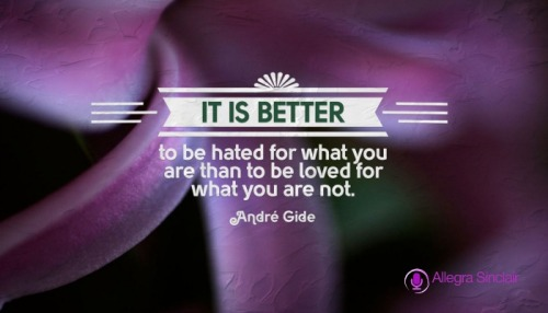 New Post has been published on https://allegrasinclair.com/better-hated/It is Better to be Hated for What You are Than… It is better to be hated for what you are, than to be loved for what you are not. ~ Andre Gide #Powerful Images