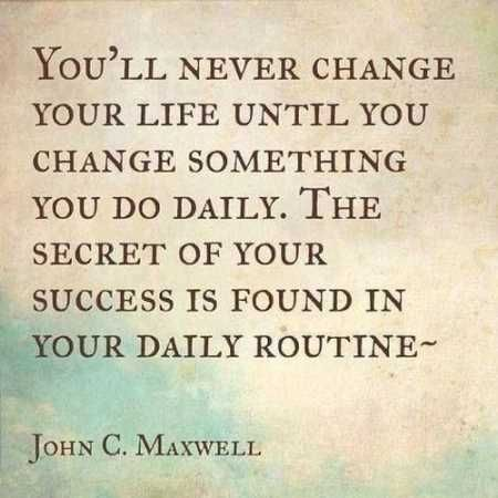 You?ll never change your life until you change something you do daily. The secret of your success is found in your daily routine - Quotes