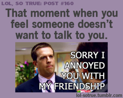 sorry i annoyed you with my friendship | Tumblr